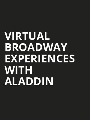 Virtual Broadway Experiences with ALADDIN, Virtual Experiences for Oakland, Oakland